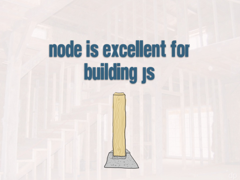 node is excellent for building js