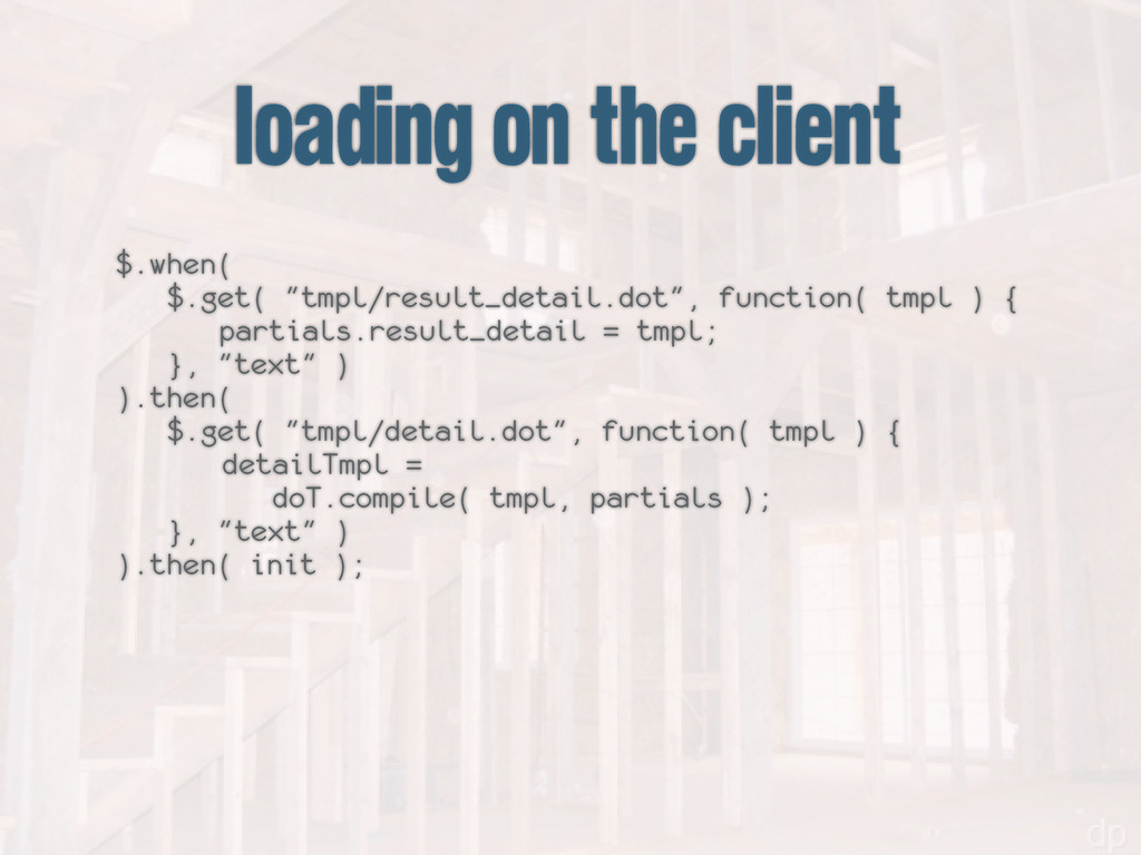 """loading on the client $.when( $.get( """"tmpl/resu..."""
