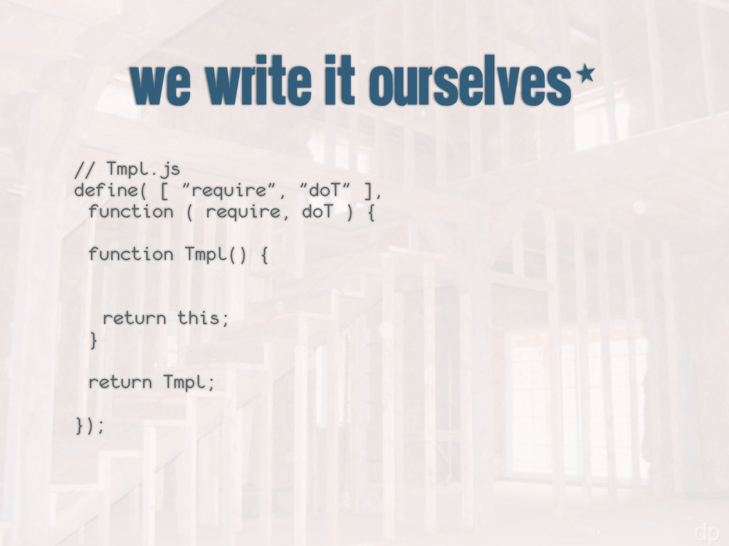 "we write it ourselves* // Tmpl.js define( [ ""re..."