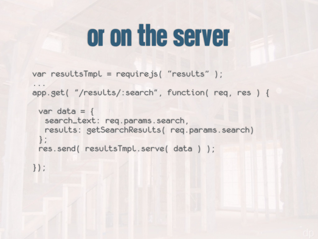 "or on the server var resultsTmpl = requirejs( ""..."