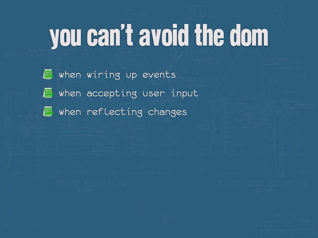 you can't avoid the dom when wiring up events w...
