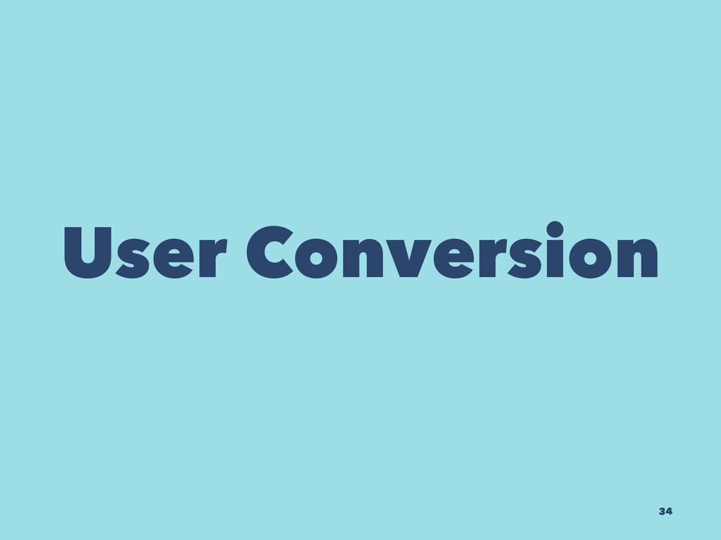 User Conversion 34
