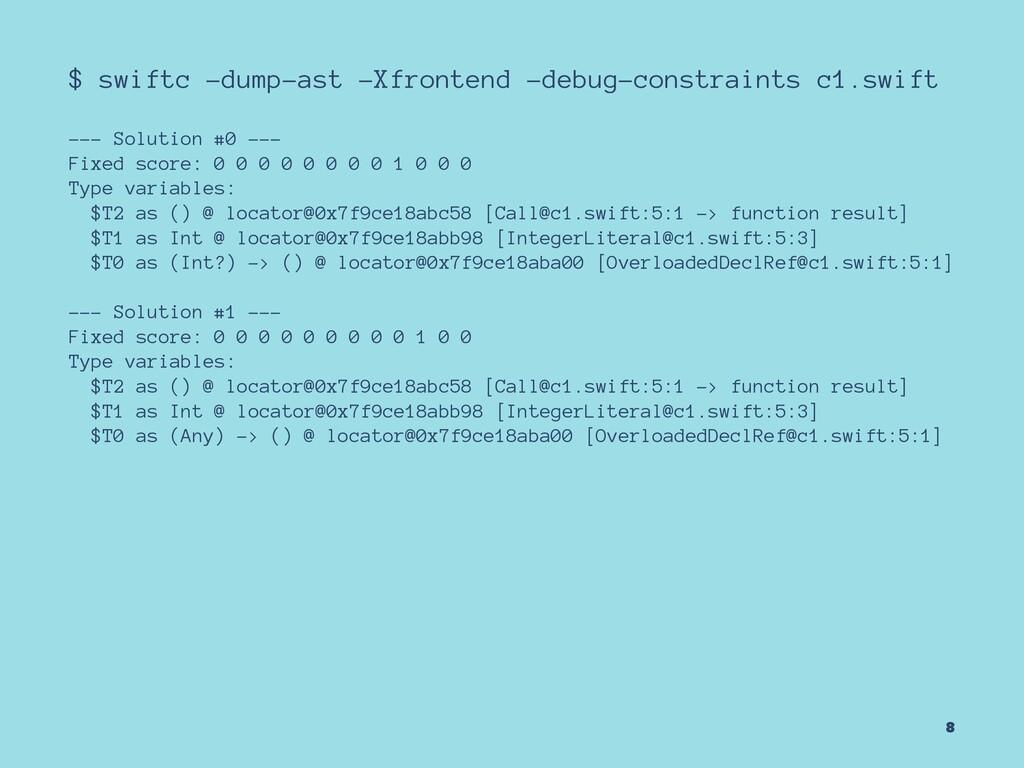 $ swiftc -dump-ast -Xfrontend -debug-constraint...
