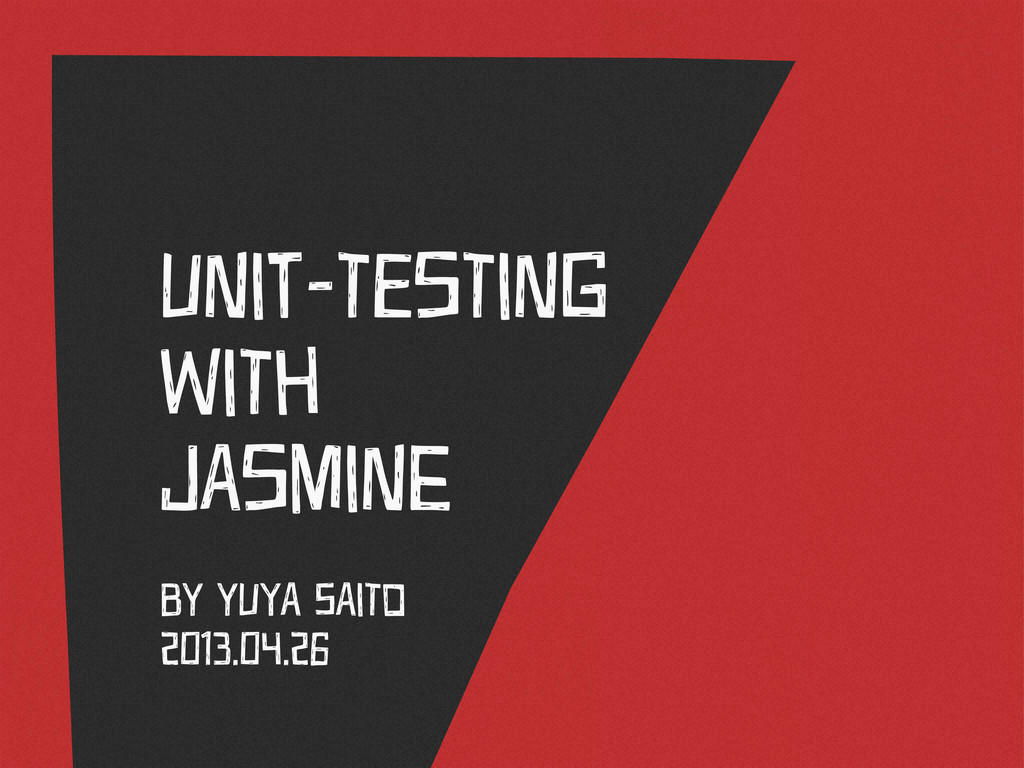 . UNit-TEsTiNg WiTh JAsMiNe BY YUyA SAiTo 2013....