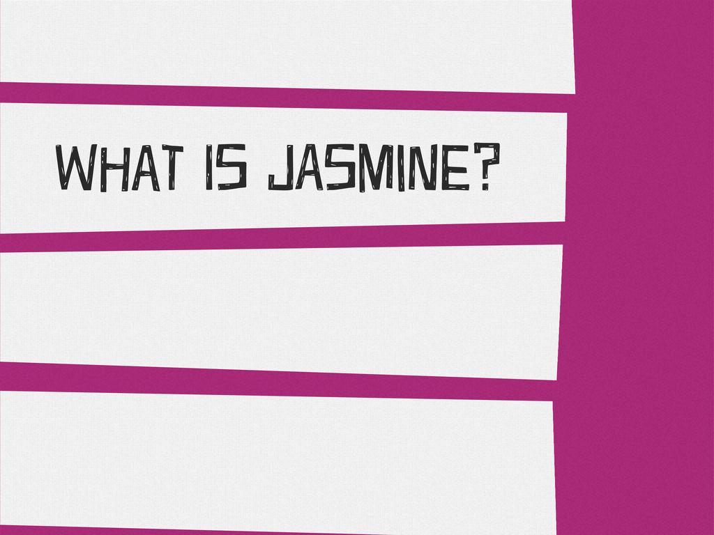 & WHaT Is JAsMiNe?