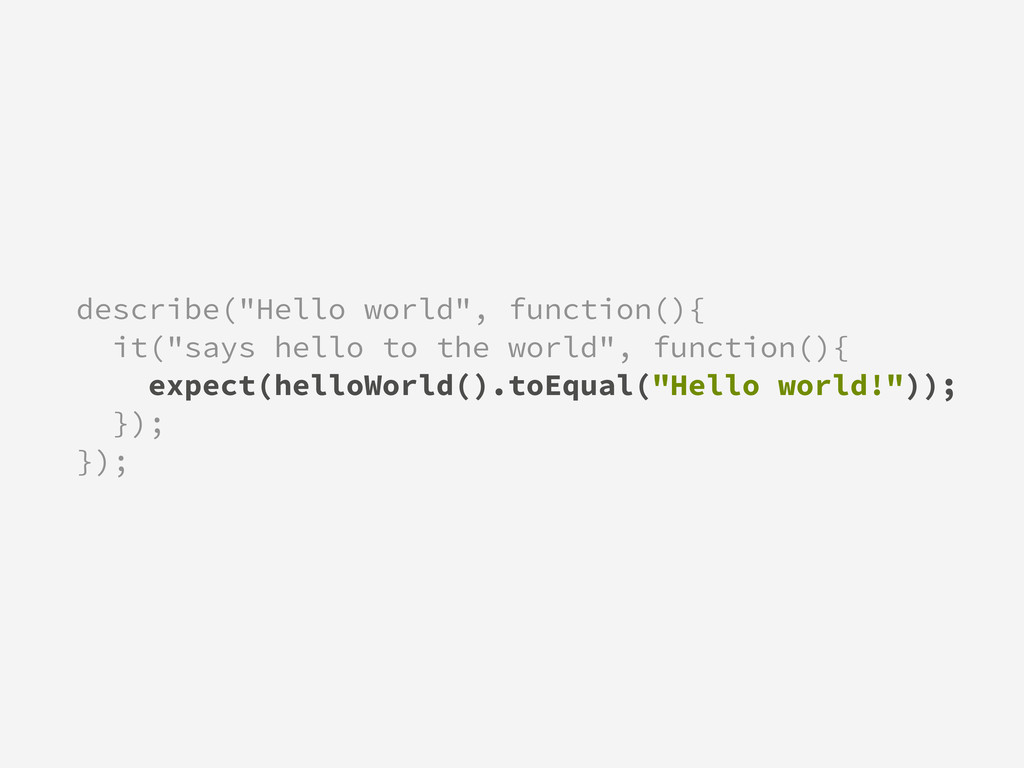 "describe(""Hello world"", function(){ it(""says he..."