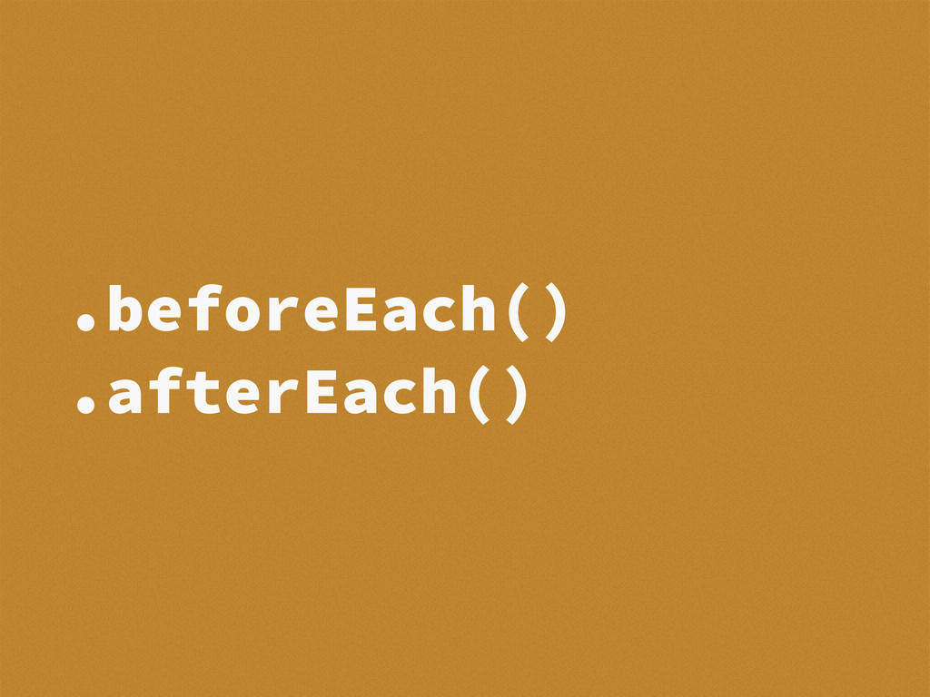 .beforeEach() .afterEach()