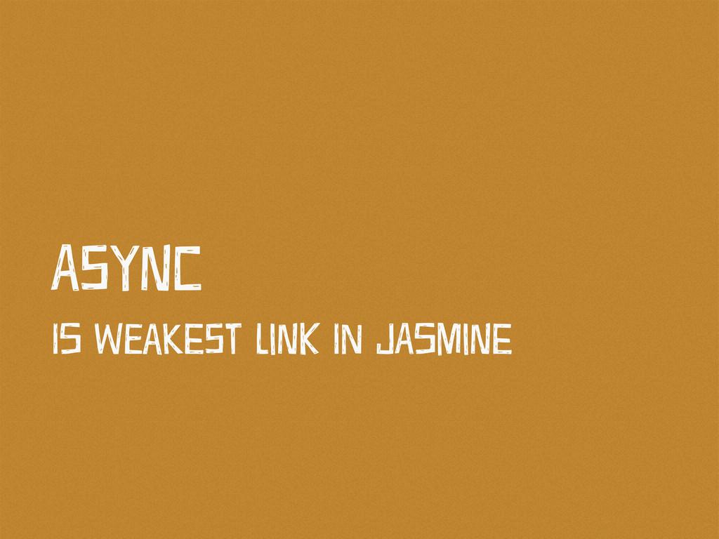 ASyNc Is WEaKeSt LiNk In JAsMiNe