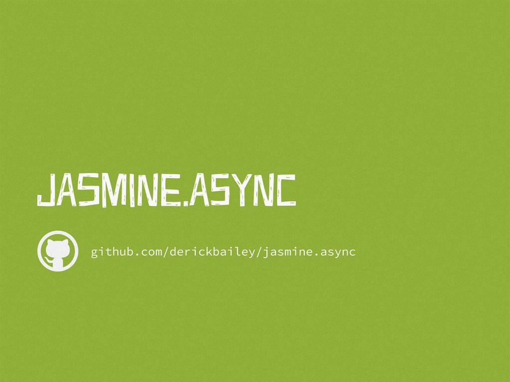  JAsMiNe.ASyNc github.com/derickbailey/jasmine...