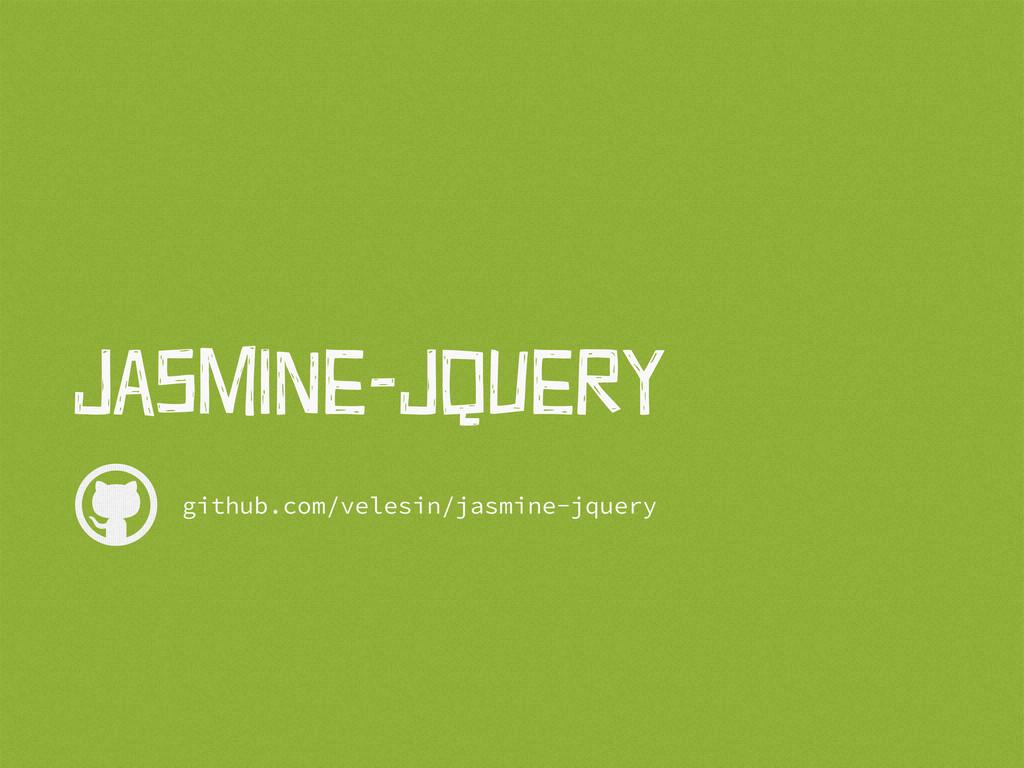 JaSmIne-JqUeRy github.com/velesin/jasmine-jqu...