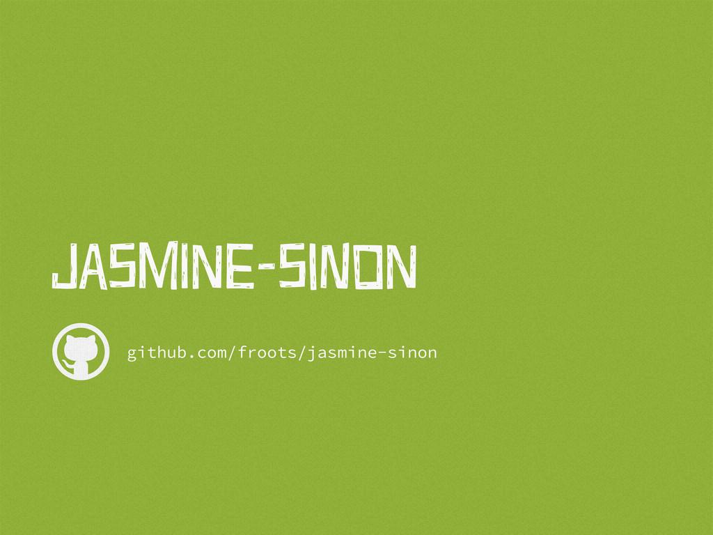  JaSmIne-SiNon github.com/froots/jasmine-sinon