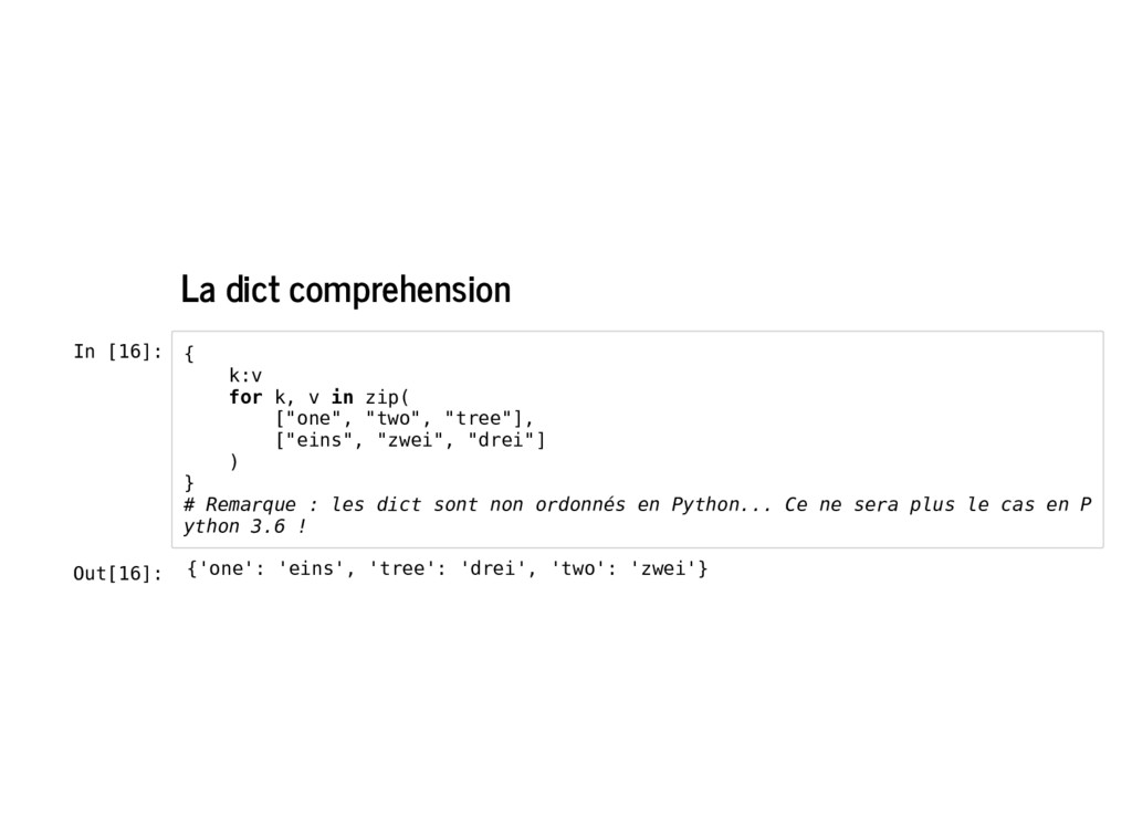La dict comprehension In [16]: { k:v for k, v i...