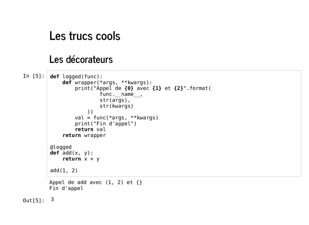 Les trucs cools Les décorateurs In [5]: def log...