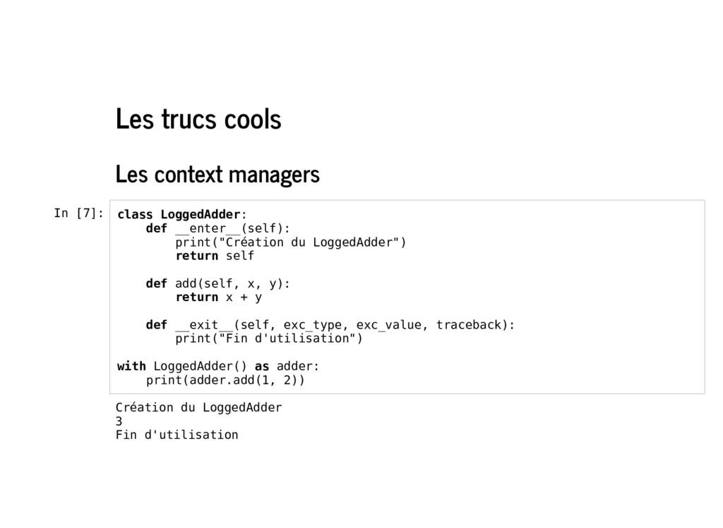 Les trucs cools Les context managers In [7]: cl...