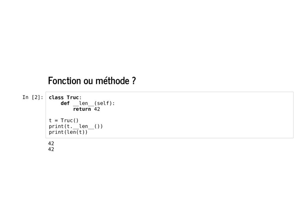Fonction ou méthode ? In [2]: class Truc: def _...