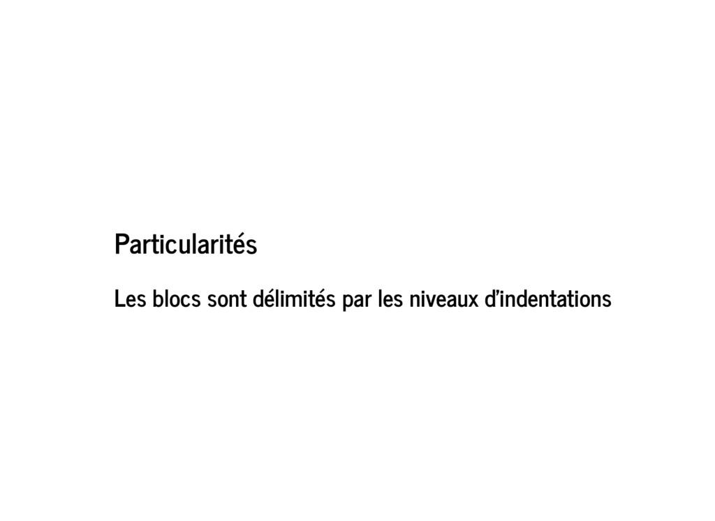 Particularités Les blocs sont délimités par les...