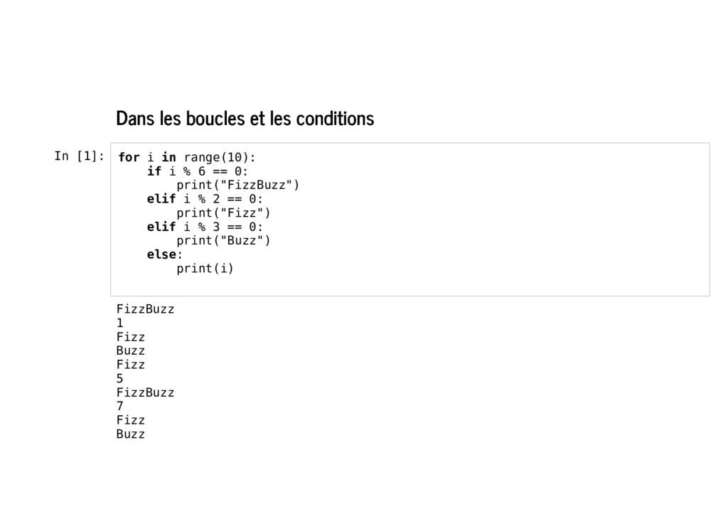 Dans les boucles et les conditions In [1]: for ...
