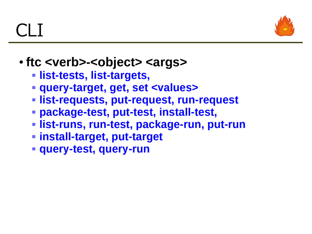 CLI ● ftc <verb>-<object> <args>  list-tests, ...