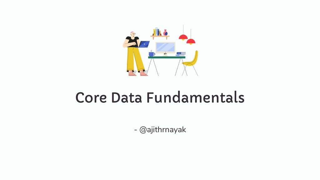 Core Data Fundamentals - @ajithrnayak