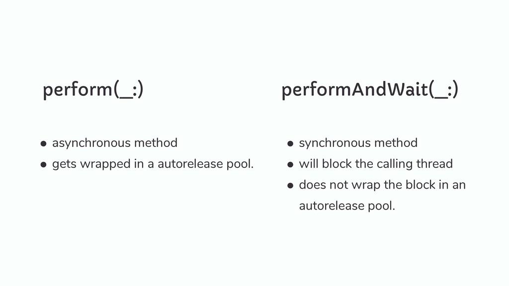 perform(_:) • asynchronous method   • gets wrap...