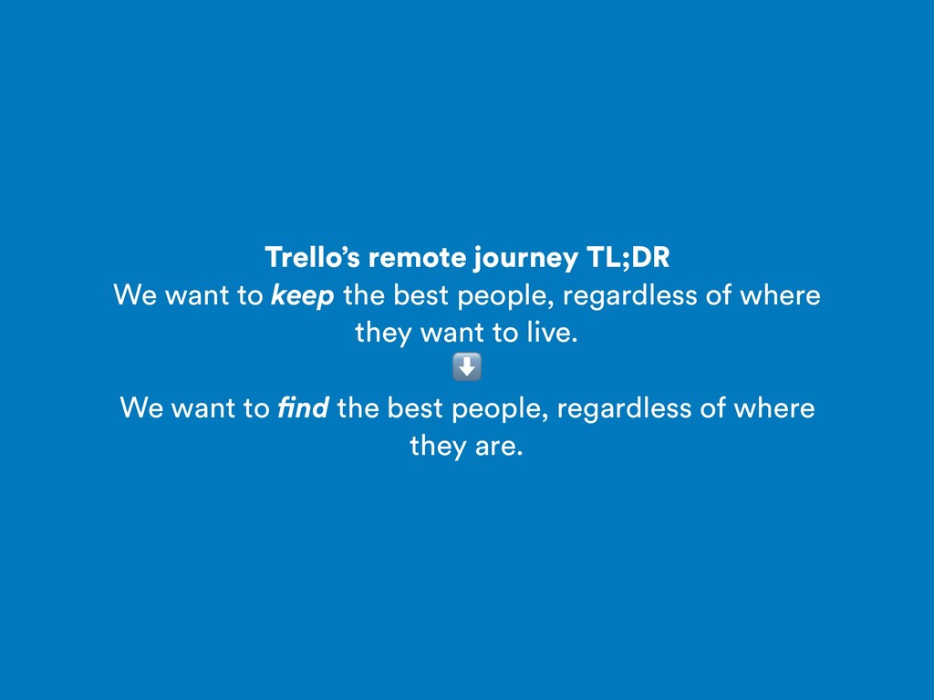 Trello's remote journey TL;DR We want to keep t...