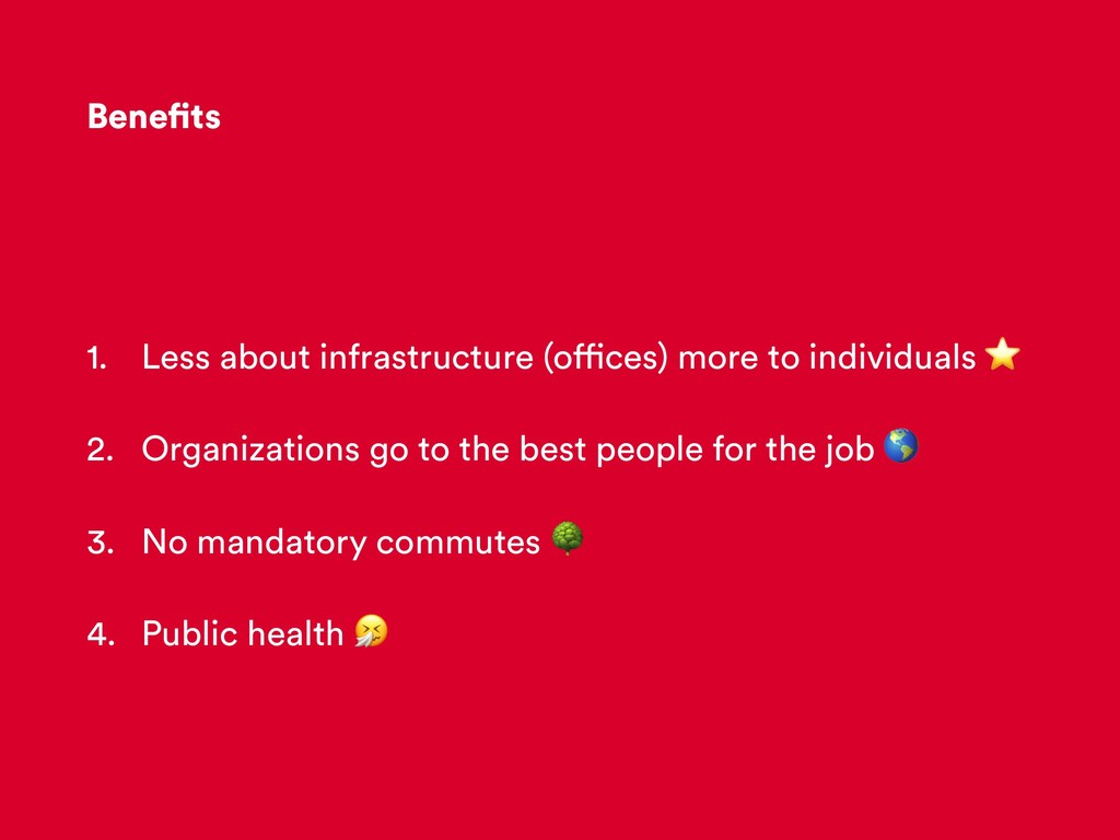 Benefits 1. Less about infrastructure (offices)...