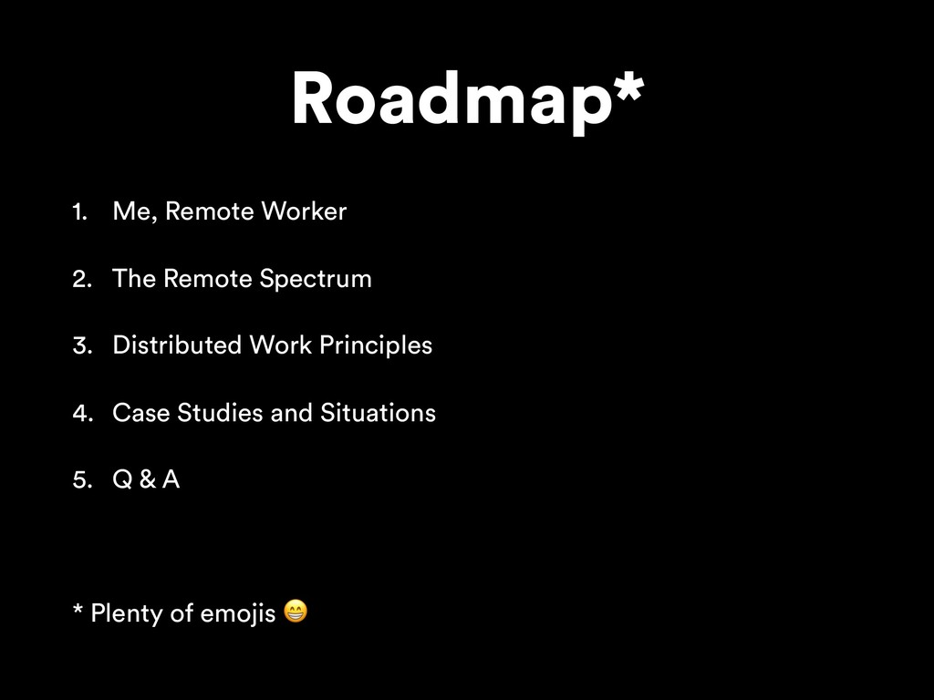 Roadmap* 1. Me, Remote Worker 2. The Remote Spe...
