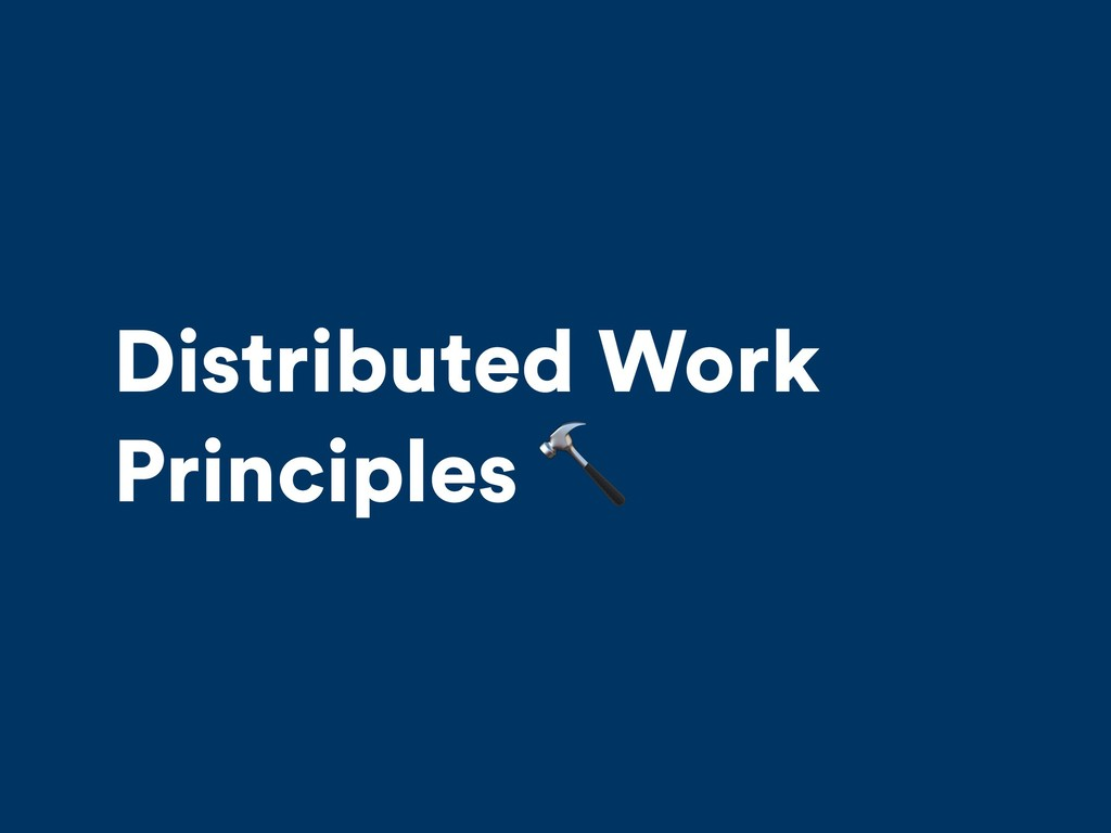 Distributed Work Principles