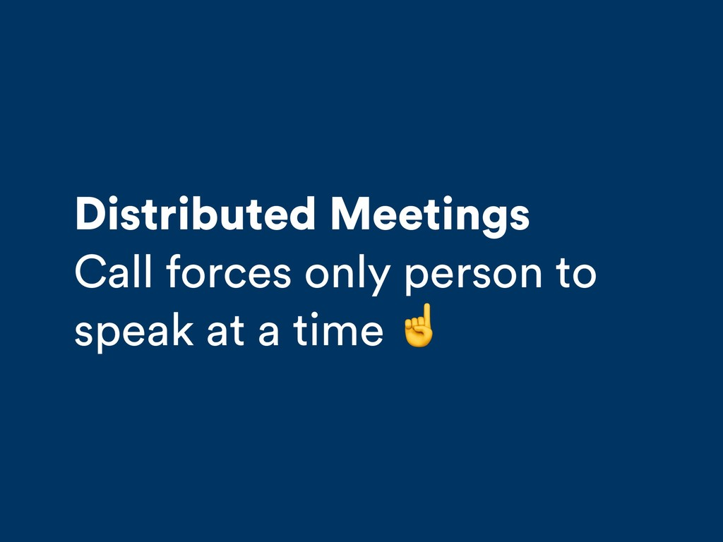 Distributed Meetings Call forces only person to...