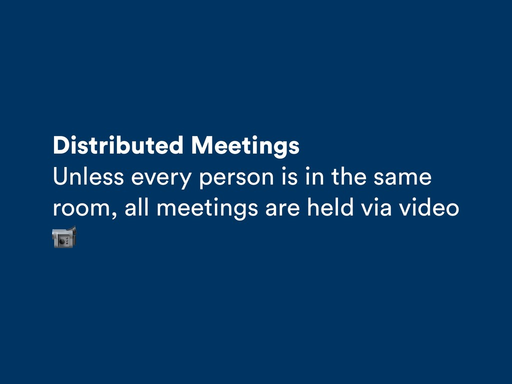 Distributed Meetings Unless every person is in ...
