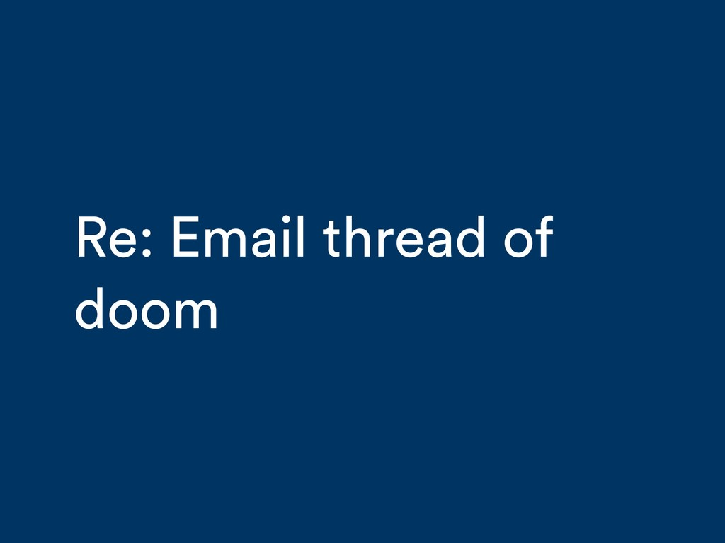 Re: Email thread of doom