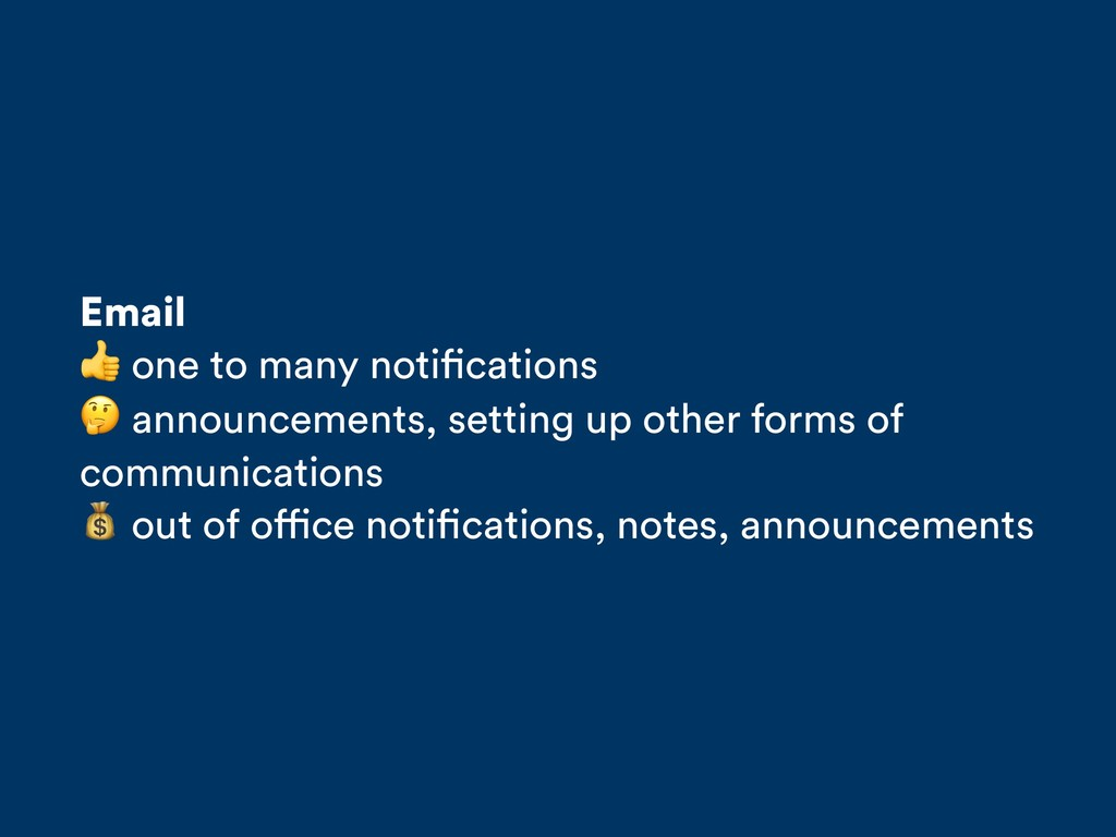 Email  one to many notifications  announcements...