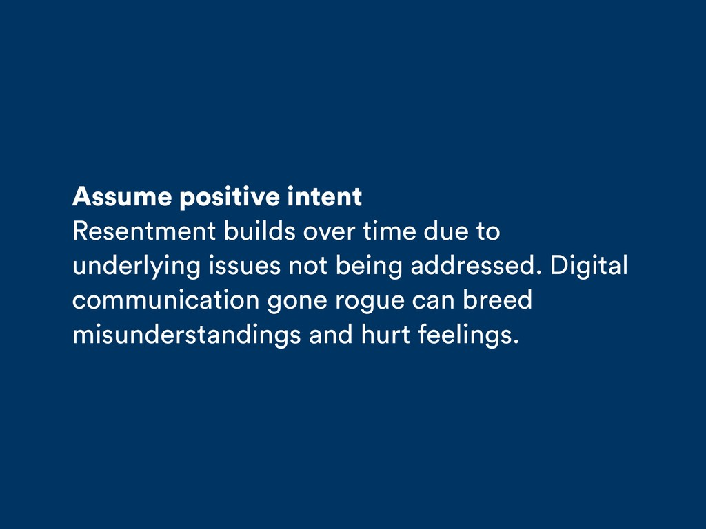 Assume positive intent Resentment builds over t...
