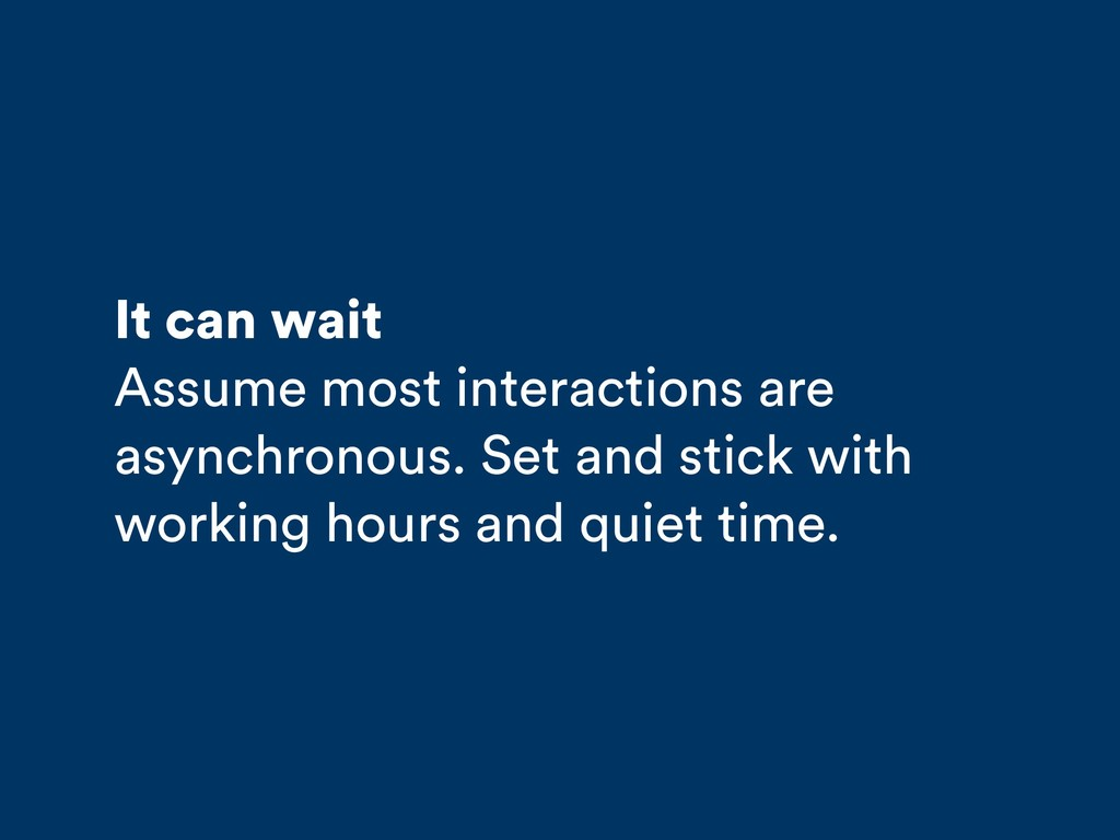 It can wait Assume most interactions are asynch...