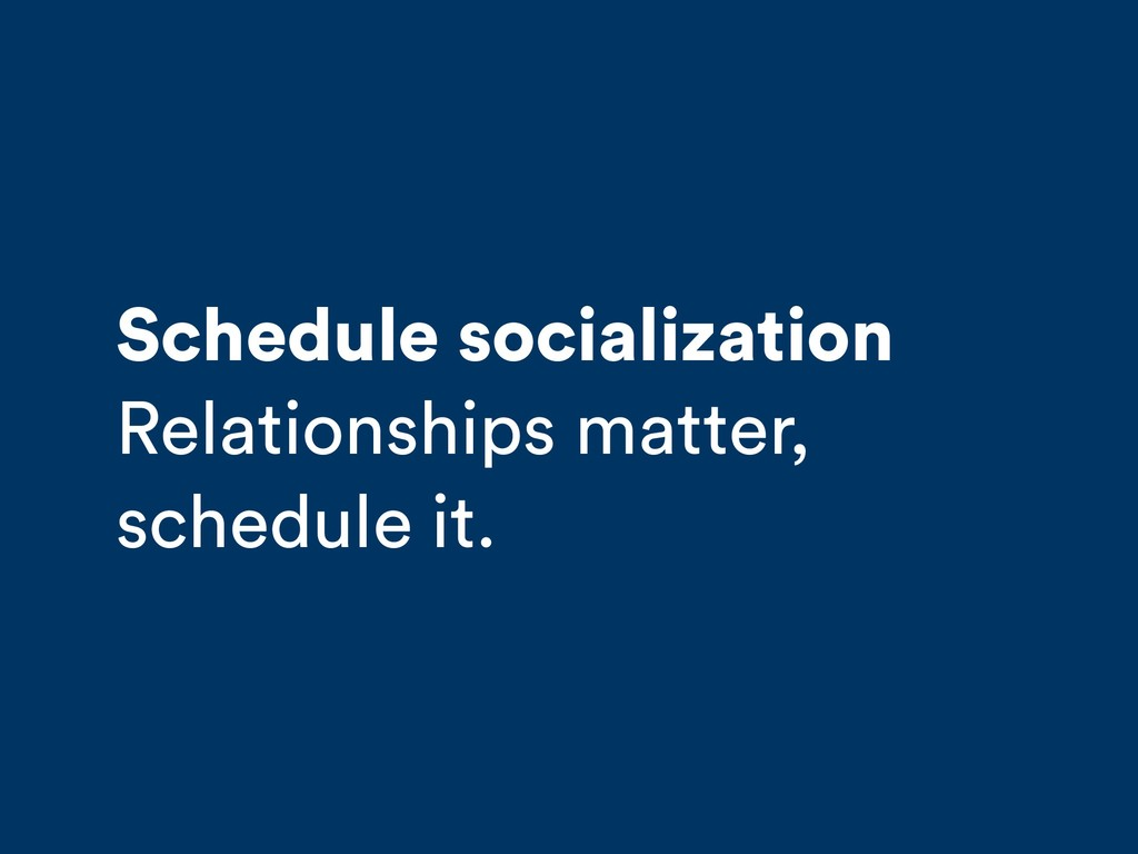 Schedule socialization Relationships matter, sc...