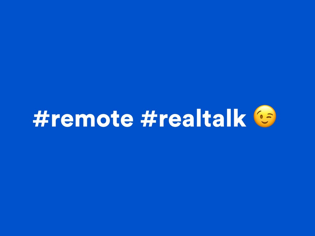 #remote #realtalk