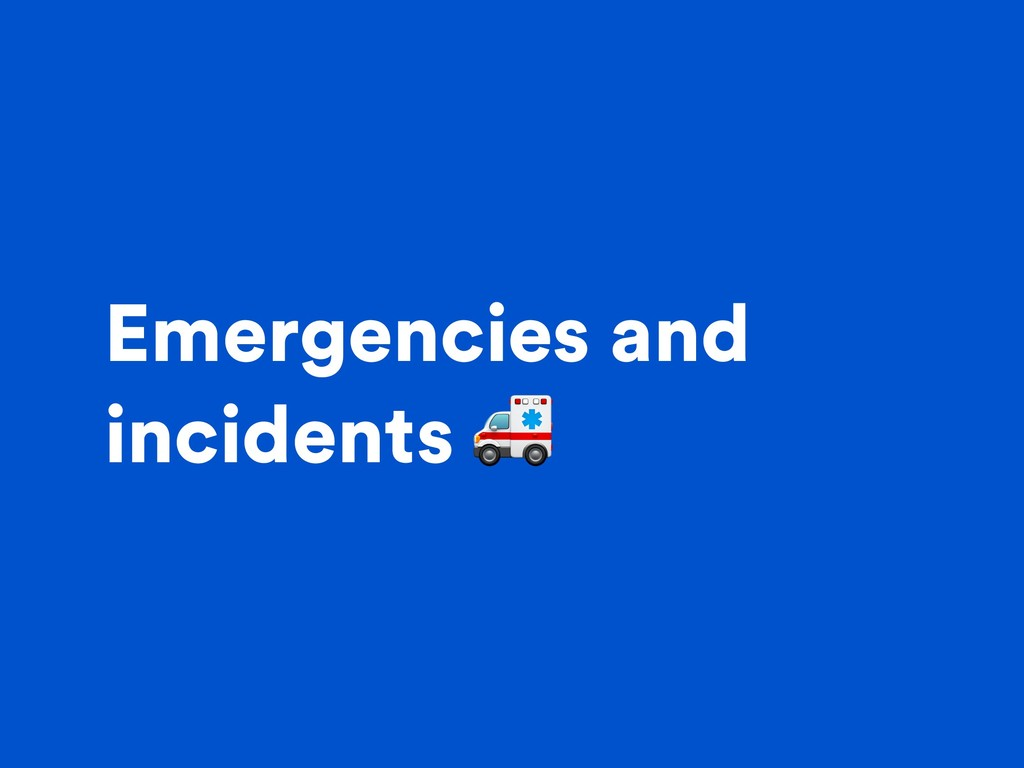 Emergencies and incidents
