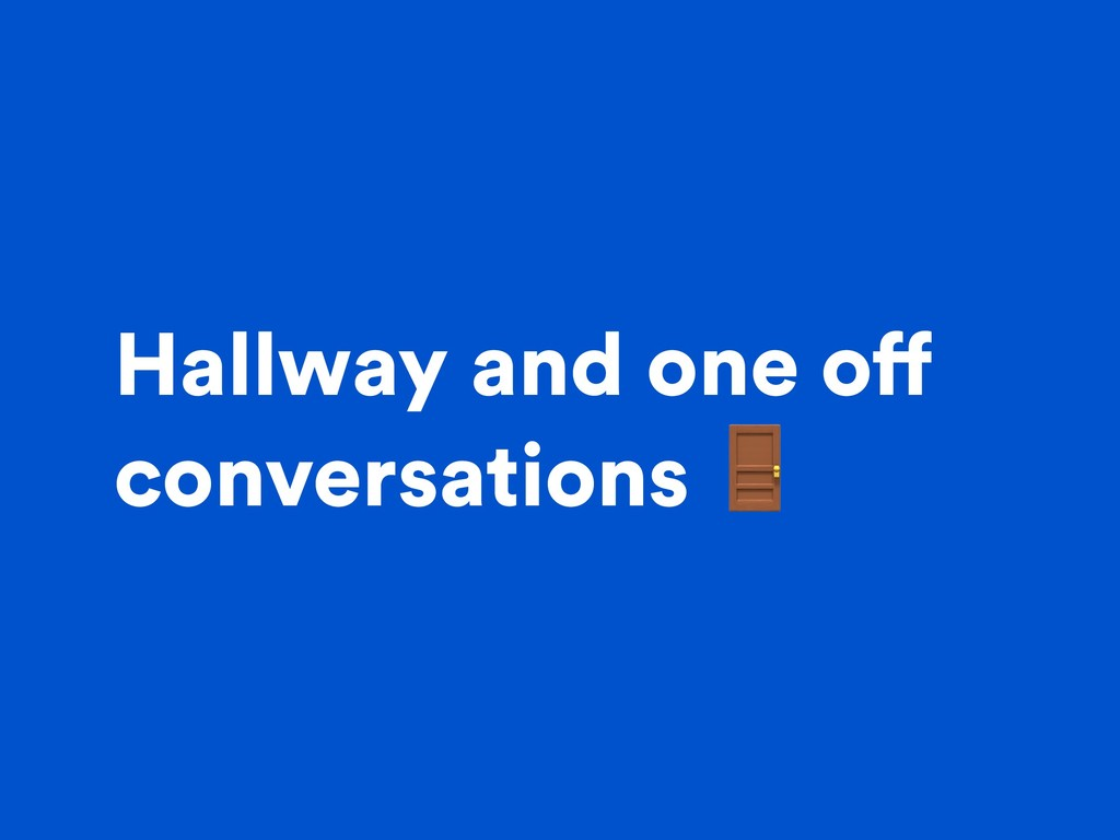 Hallway and one off conversations