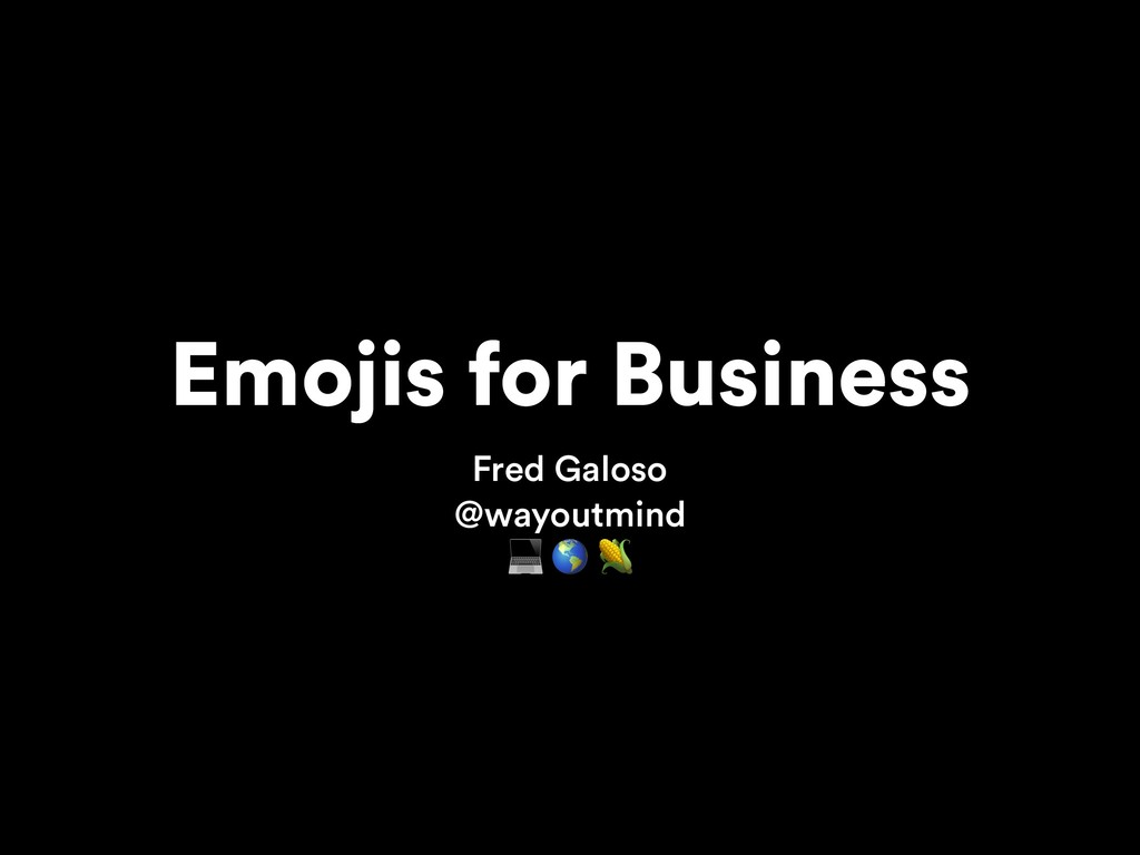 Emojis for Business Fred Galoso @wayoutmind