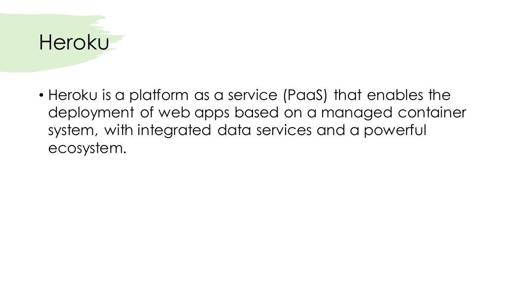 Heroku • Heroku is a platform as a service (Paa...