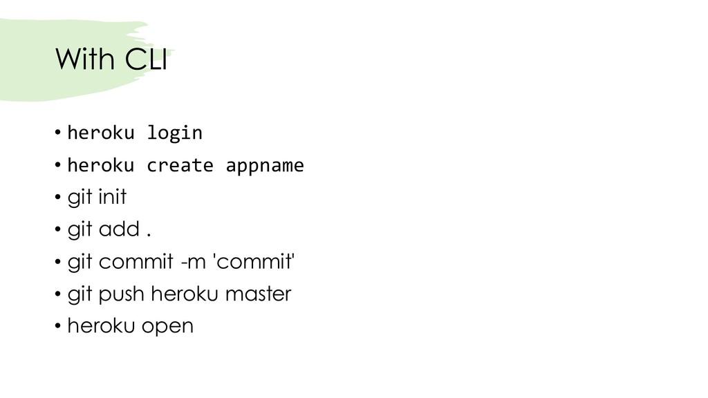 With CLI • heroku login • heroku create appname...