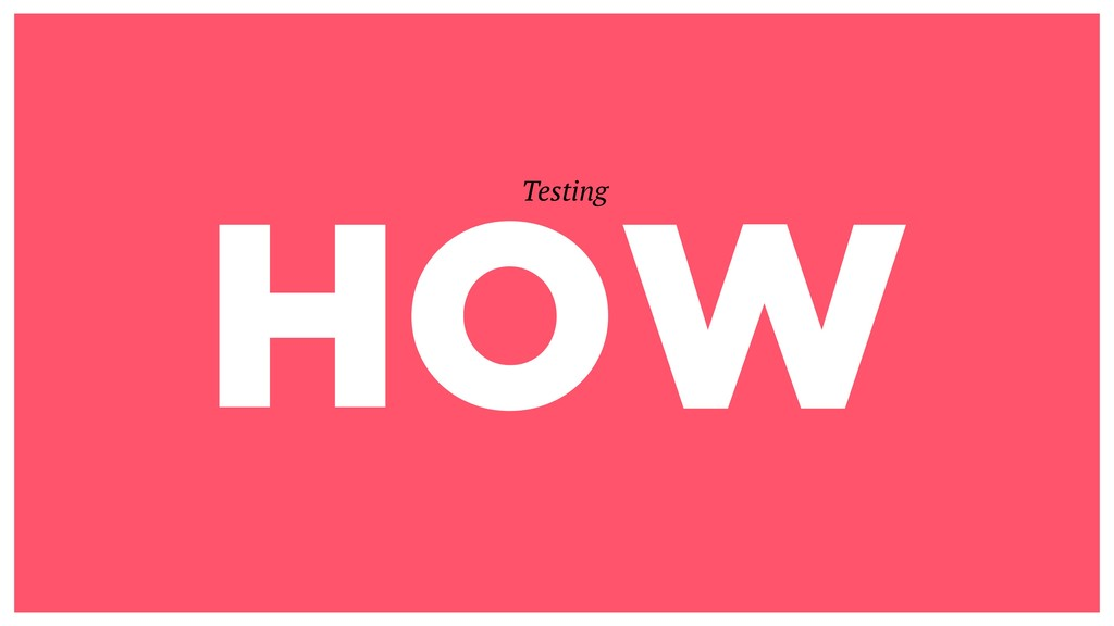 HOW Testing