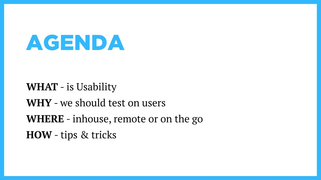 AGENDA WHAT - is Usability WHY - we should test...