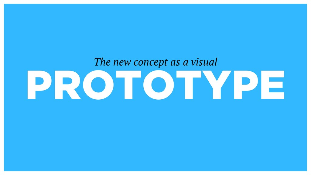 PROTOTYPE The new concept as a visual
