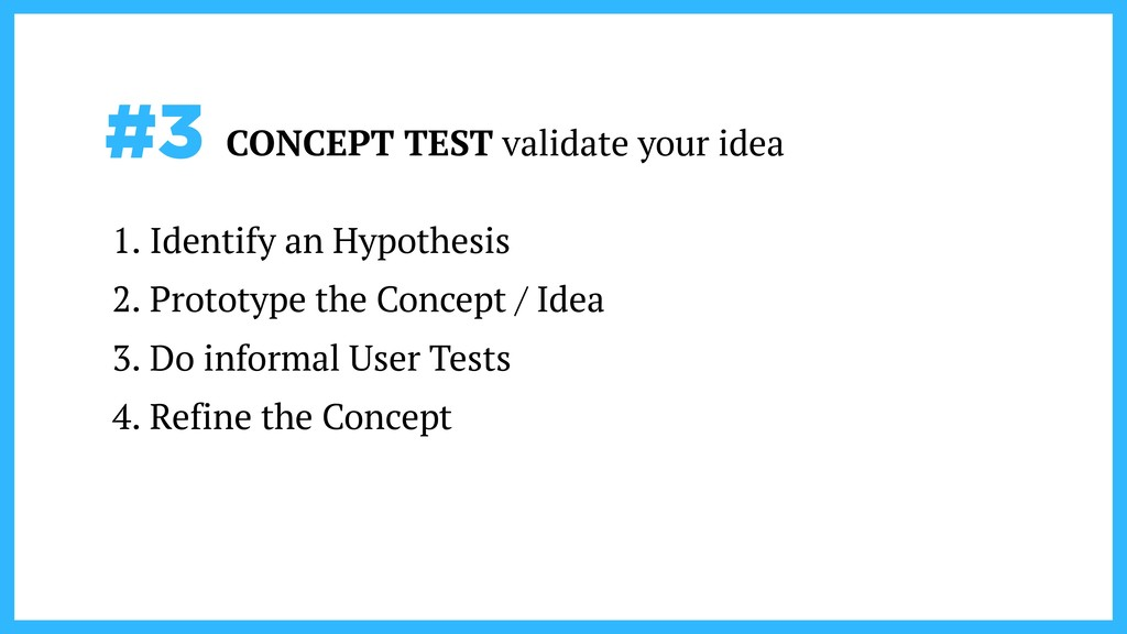 #3 CONCEPT TEST validate your idea 1. Identify ...