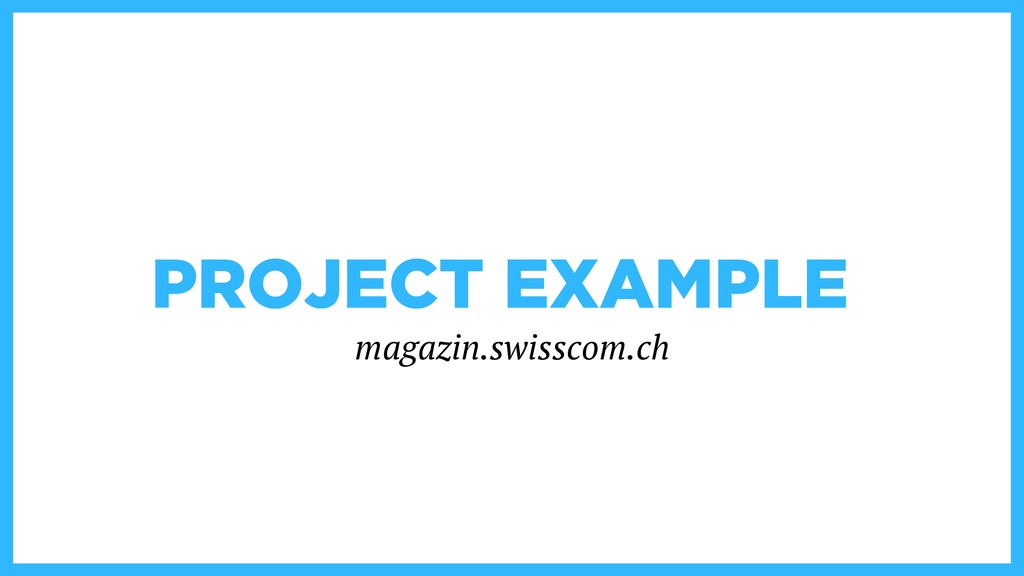 PROJECT EXAMPLE magazin.swisscom.ch
