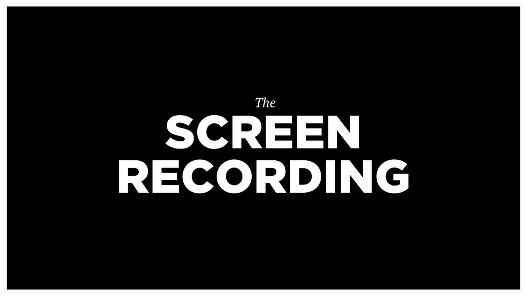 SCREEN RECORDING The
