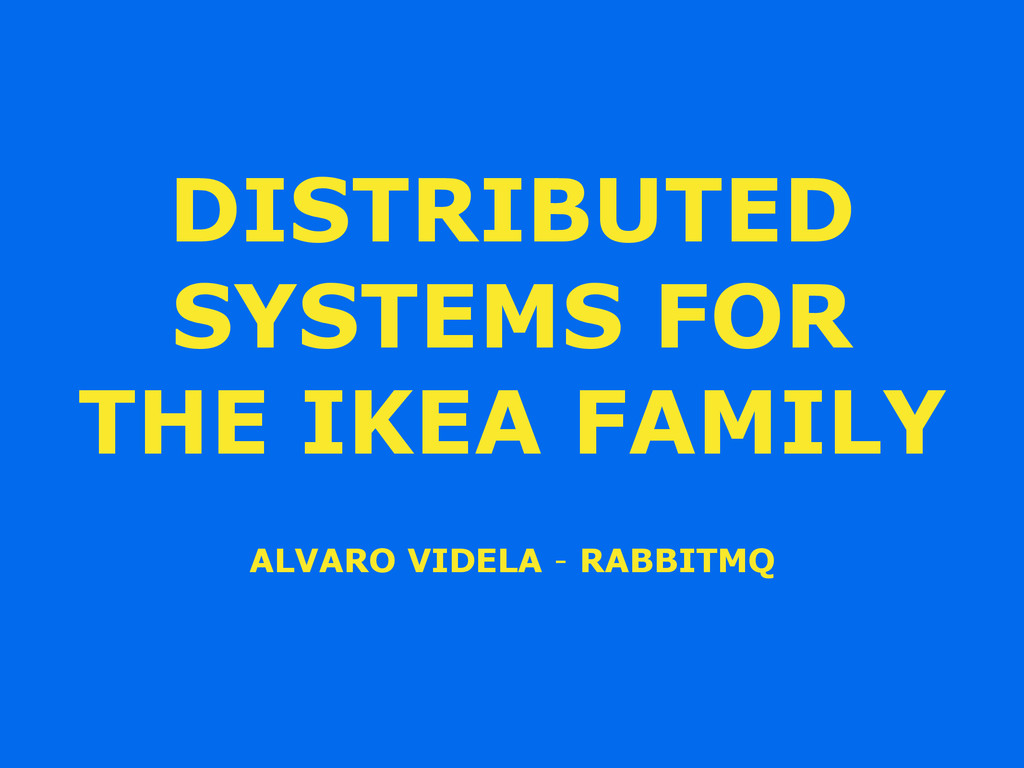 DISTRIBUTED SYSTEMS FOR THE IKEA FAMILY ALVARO ...