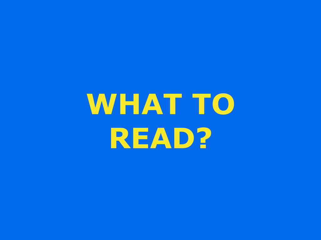 WHAT TO READ?
