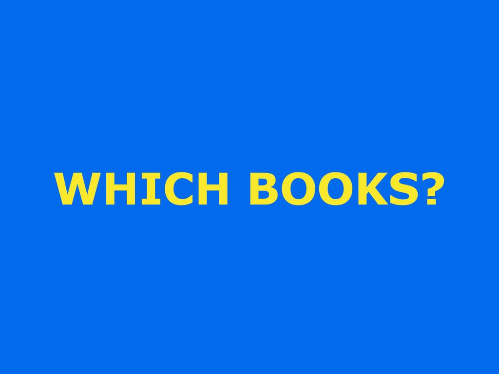 WHICH BOOKS?